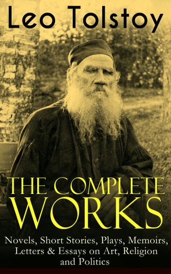 The Complete Works Of Leo Tolstoy Novels Short Stories Plays  The Complete Works Of Leo Tolstoy Novels Short Stories Plays Memoirs