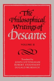 The Philosophical Writings of Descartes: Volume 2 ebook by René Descartes,John Cottingham,Robert Stoothoff,Dugald Murdoch