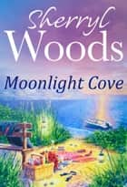Moonlight Cove (A Chesapeake Shores Novel, Book 6) ebook by Sherryl Woods