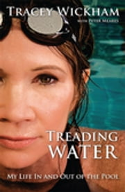 Treading Water - My Life In And Out Of The Pool ebook by Peter Meares,Tracey Wickham