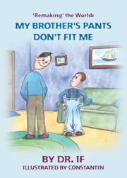 'Remaking' the World: My Brother's Pants Don't Fit Me ebook by Dr. If,Constantin
