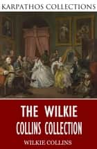 The Wilkie Collins Collection ebook by Wilkie Collins