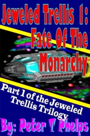 Jeweled Trellis 1: Fate Of The Monarchy ebook by Peter Phelps