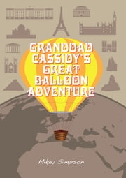 Granddad Cassidy's Great Balloon Adventure (4-6 Year Old's) ebook by Mikey Simpson