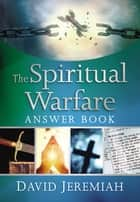 The Spiritual Warfare Answer Book ebook by