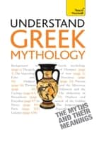 Understand Greek Mythology ebook by Steve Eddy, Claire Hamilton