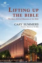 Lifting up the Bible ebook by Cary Summers, Museum of the Bible Books