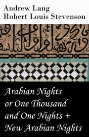 Arabian Nights or One Thousand and One Nights (Andrew Lang) + New Arabian Nights (Robert Louis Stevenson) ebook by Robert Louis Stevenson,Andrew Lang