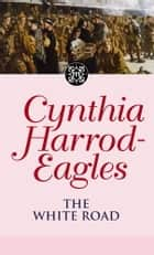 The White Road ebook by Cynthia Harrod-Eagles