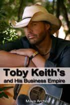 Toby Keith's and His Business Empire ebook by Maya Archer