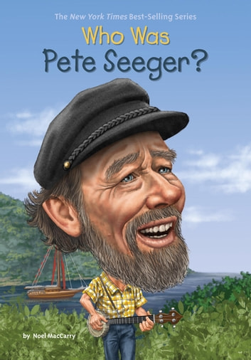 Who Was Pete Seeger? ebook by Noel MacCarry,Who HQ