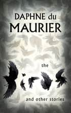 The Birds And Other Stories ebook by Daphne du Maurier