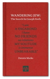 Wandering Jew - The Search for Joseph Roth ebook by Dennis Marks