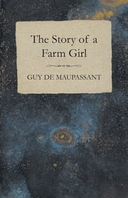 The Story of a Farm Girl ebook by Guy de Mauspassant