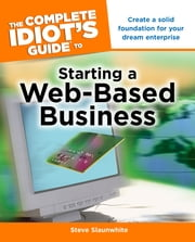 The Complete Idiot's Guide to Starting a Web-Based Business ebook by Steve Slaunwhite