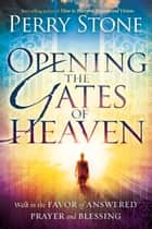 Opening the Gates of Heaven ebook by Perry Stone