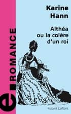 Althéa ou la colère d'un roi ebook by Karin HANN