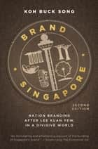 Brand Singapore - Nation branding after Lee Kuan Yew, in a divisive world ebook by Koh Buck Song