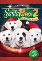 Santa Pups Junior Novel - The Santa Pups ebook by Disney Book Group, Catherine Hapka