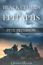 Black Clouds and Epitaphs ebook by Pete Peterson