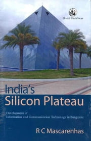 Indias Silicon Plateau: Development of Information and Communication Technology in Bangalore ebook by Mascarenhas, R. C