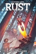 Rust: The Boy Soldier ebook by Royden Lepp