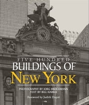 Five Hundred Buildings of New York ebook by Bill Harris