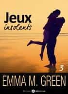 Jeux insolents - Vol. 3 ebook by Emma M. Green
