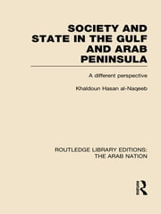 Society and State in the Gulf and Arab Peninsula (RLE: The Arab Nation) - A Different Perspective ebook by Khaldoun Nassan Al-Naqeeb
