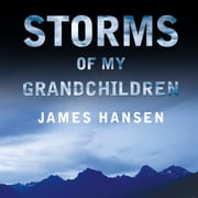 Storms of My Grandchildren - The Truth about the Coming Climate Catastrophe and Our Last Chance to Save Humanity audiobook by James Hansen