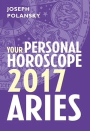Aries 2017: Your Personal Horoscope ebook by Joseph Polansky
