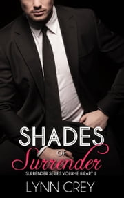 Shades of Surrender Part 1 - Surrender Series Volume 8 ebook by Lynn Grey