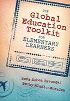 The Global Education Toolkit for Elementary Learners ebook by Homa S. (Sabet) Tavangar,Rebecca (Becky) L. Morales