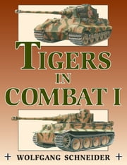 Tigers in Combat Volume One ebook by Wolfgang Schneider