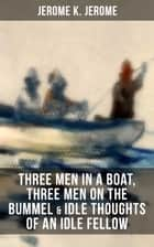 JEROME K. JEROME: Three Men in a Boat, Three Men on the Bummel & Idle Thoughts of an Idle Fellow 電子書 by Jerome K. Jerome