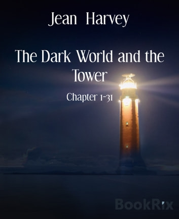 The Dark World and the Tower - Chapter 1-31 ebook by Jean Harvey