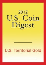 2012 U.S. Coin Digest: U.S. Territorial Gold ebook by David C. Harper
