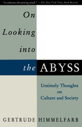 On Looking Into the Abyss - Untimely Thoughts on Culture and Society ebook by Gertrude Himmelfarb