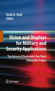 Vision and Displays for Military and Security Applications - The Advanced Deployable Day/Night Simulation Project ebook by Keith K. Niall