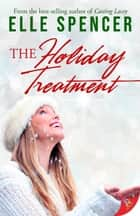 The Holiday Treatment ebook by Elle Spencer