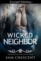 Wicked Neighbor ebook by Sam Crescent