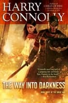 The Way Into Darkness - Book Three of The Great Way ebook by Harry Connolly