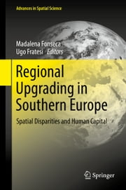 Regional Upgrading in Southern Europe - Spatial Disparities and Human Capital ebook by Madalena Fonseca, Ugo Fratesi