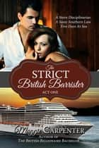 The Strict British Barrister: Act One ebook by Maggie Carpenter