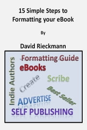 15 Simple Steps to Formatting Your eBook ebook by David Rieckmann
