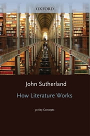 How Literature Works - 50 Key Concepts ebook by John Sutherland