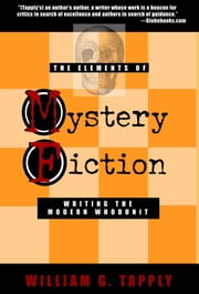 The Elements of Mystery Fiction : Writing the Modern Whodunit ebook by William G. Tapply