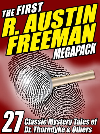 The First R. Austin Freeman MEGAPACK ® - 27 Mystery Tales of Dr. Thorndyke & Others ebook by R. Austin Freeman