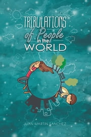 Tribulations of People in the World ebook by Juan Martin Sanchez