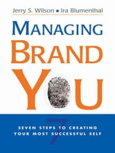 Managing Brand You: 7 Steps to Creating Your Most Successful Self ebook by Wilson, Jerry